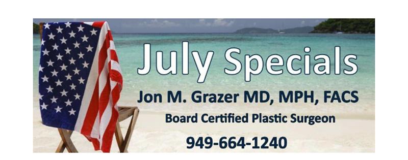 July Specials. Jon M. Grazer MD, MPH, FACS Board Certified Plastic Surgeon. Call 949. 664. 1240