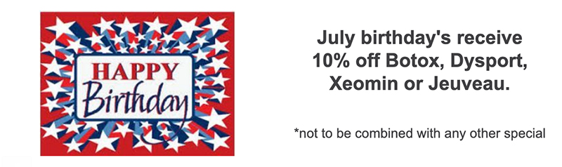 July Birthdays receive 10% off botox, dysport, xeomin, or jeuveau. Not to be combined with any other special